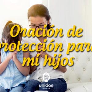 Oración de protección para mi hijos