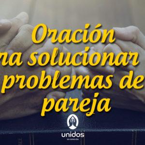 Oración para solucionar los problemas de pareja