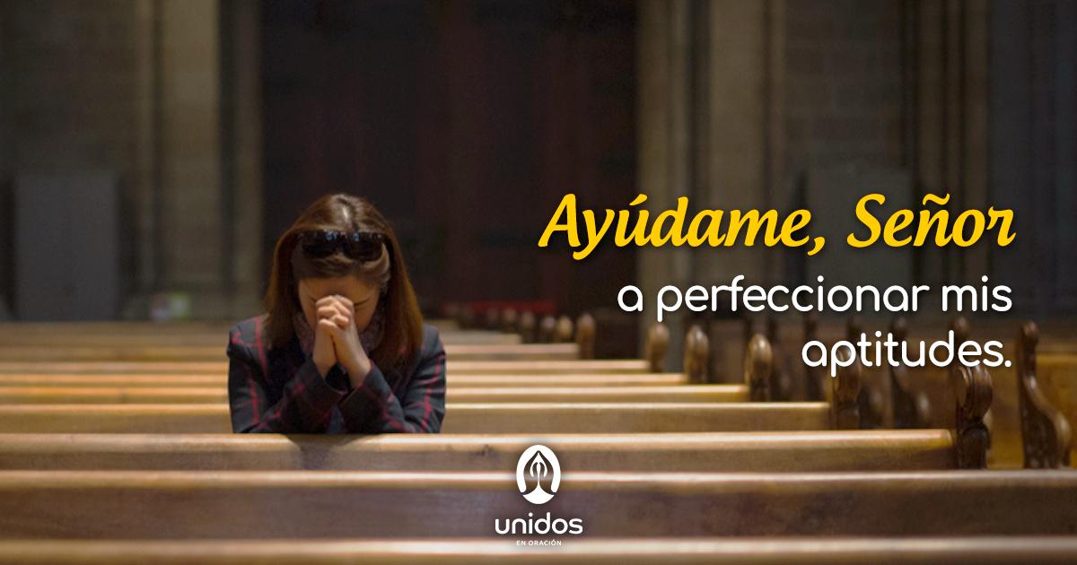 Oración para perfeccionar mis aptitudes
